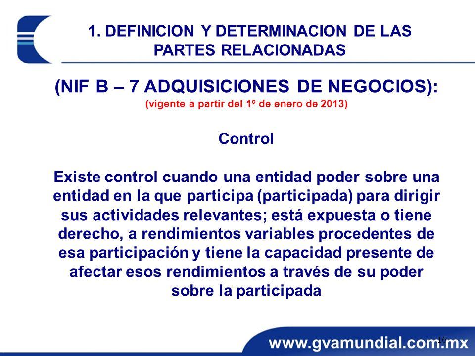 (NIF B – 7 ADQUISICIONES DE NEGOCIOS): (vigente a partir del 1º de enero de 2013) Control Existe control cuando una entidad poder sobre una entidad en