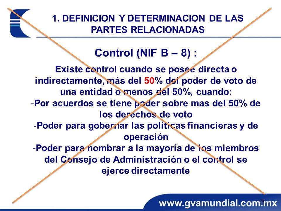Control (NIF B – 8) : Existe control cuando se posee directa o indirectamente, más del 50% del poder de voto de una entidad o menos del 50%, cuando: -