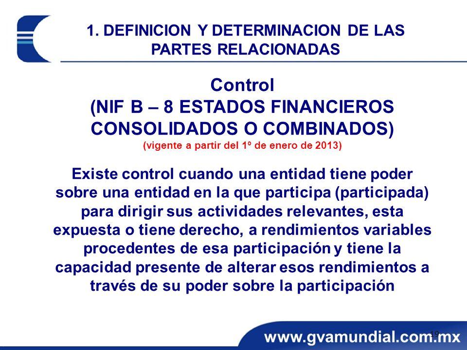 Control (NIF B – 8 ESTADOS FINANCIEROS CONSOLIDADOS O COMBINADOS) (vigente a partir del 1º de enero de 2013) Existe control cuando una entidad tiene p