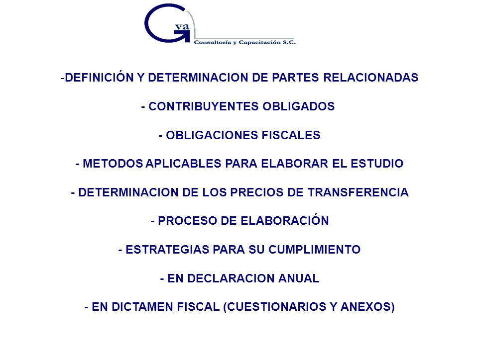 -DEFINICIÓN Y DETERMINACION DE PARTES RELACIONADAS - CONTRIBUYENTES OBLIGADOS - OBLIGACIONES FISCALES - METODOS APLICABLES PARA ELABORAR EL ESTUDIO -