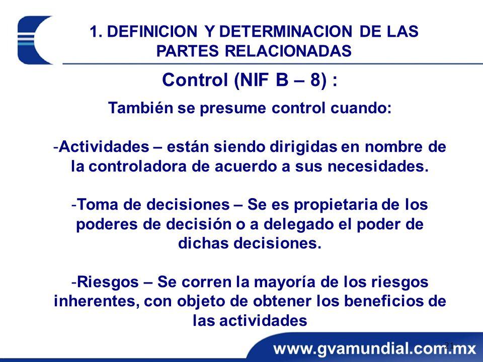 Control (NIF B – 8) : También se presume control cuando: -Actividades – están siendo dirigidas en nombre de la controladora de acuerdo a sus necesidad