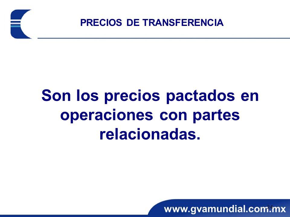 Son los precios pactados en operaciones con partes relacionadas. PRECIOS DE TRANSFERENCIA 24