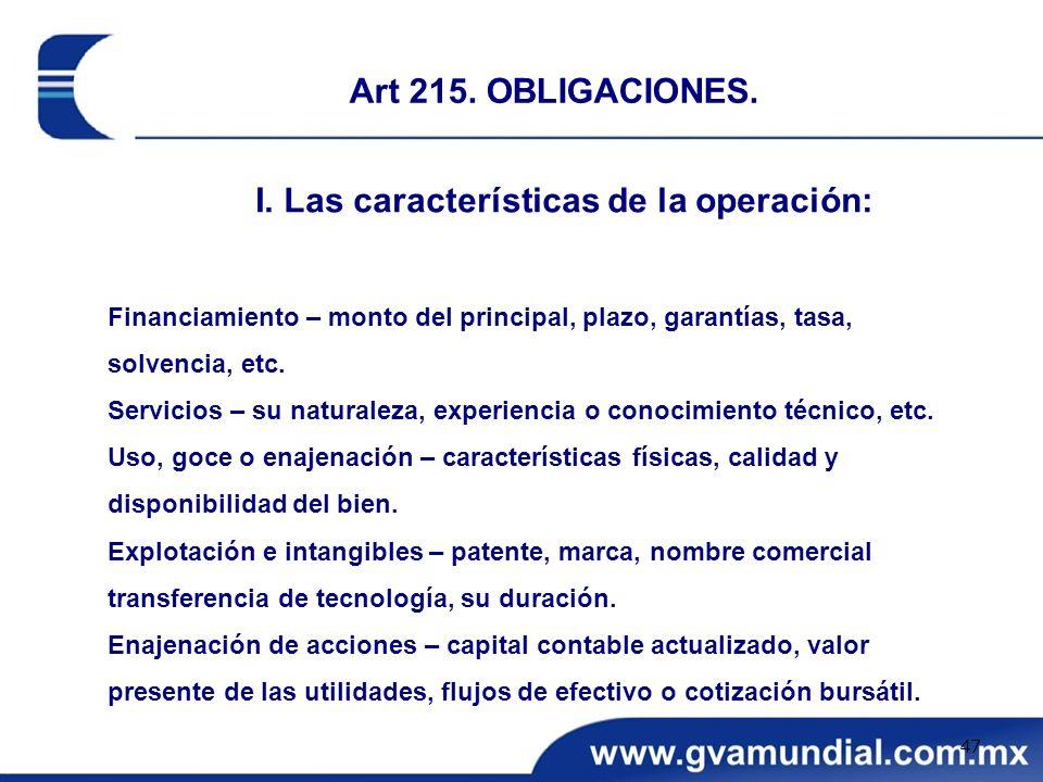 I. Las características de la operación: Financiamiento – monto del principal, plazo, garantías, tasa, solvencia, etc. Servicios – su naturaleza, exper