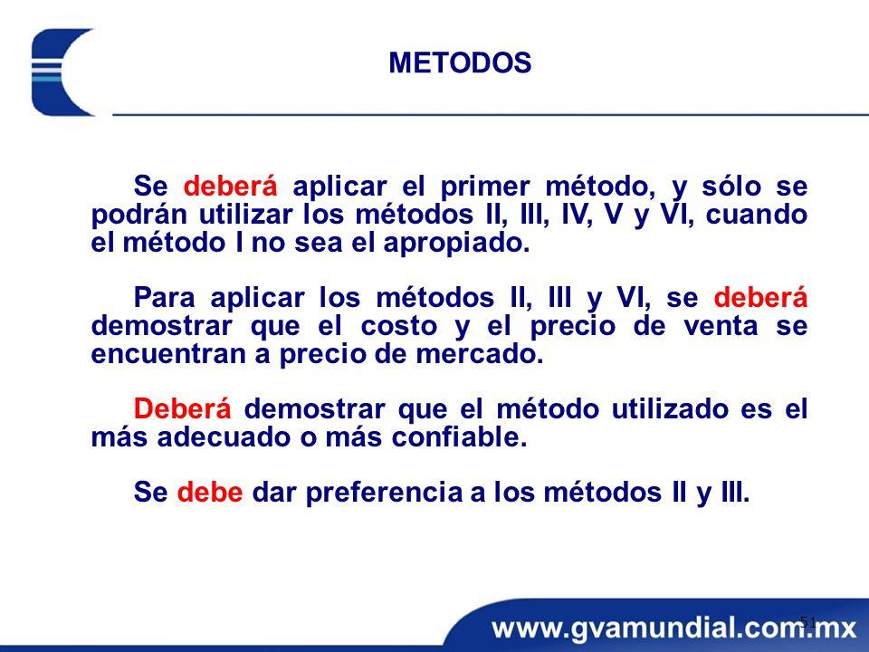 Se deberá aplicar el primer método, y sólo se podrán utilizar los métodos II, III, IV, V y VI, cuando el método I no sea el apropiado. Para aplicar lo