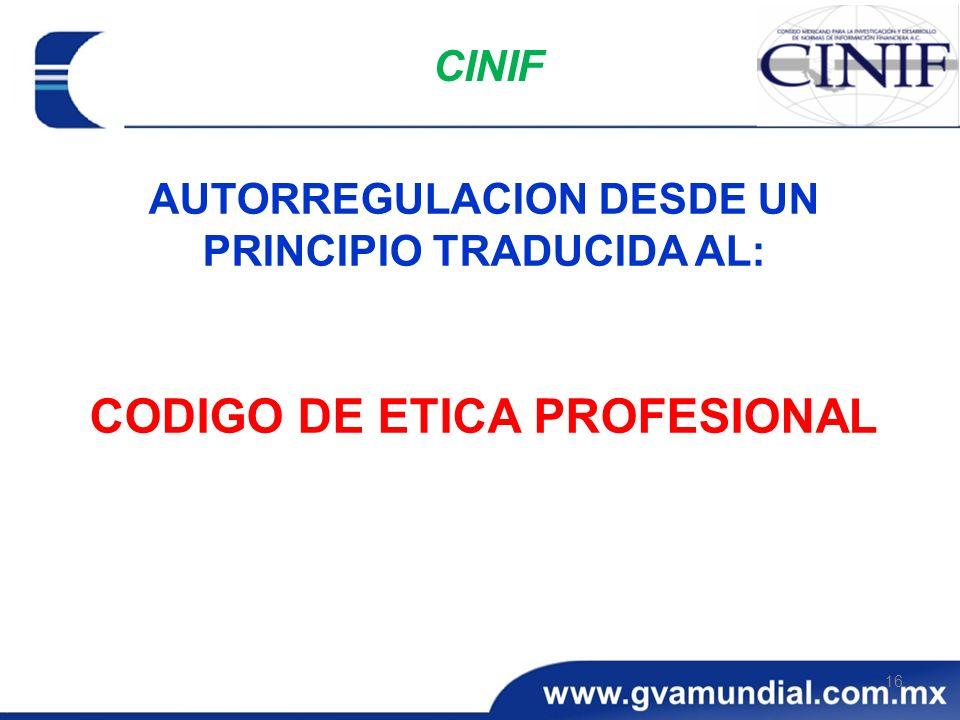 16 CINIF AUTORREGULACION DESDE UN PRINCIPIO TRADUCIDA AL: CODIGO DE ETICA PROFESIONAL