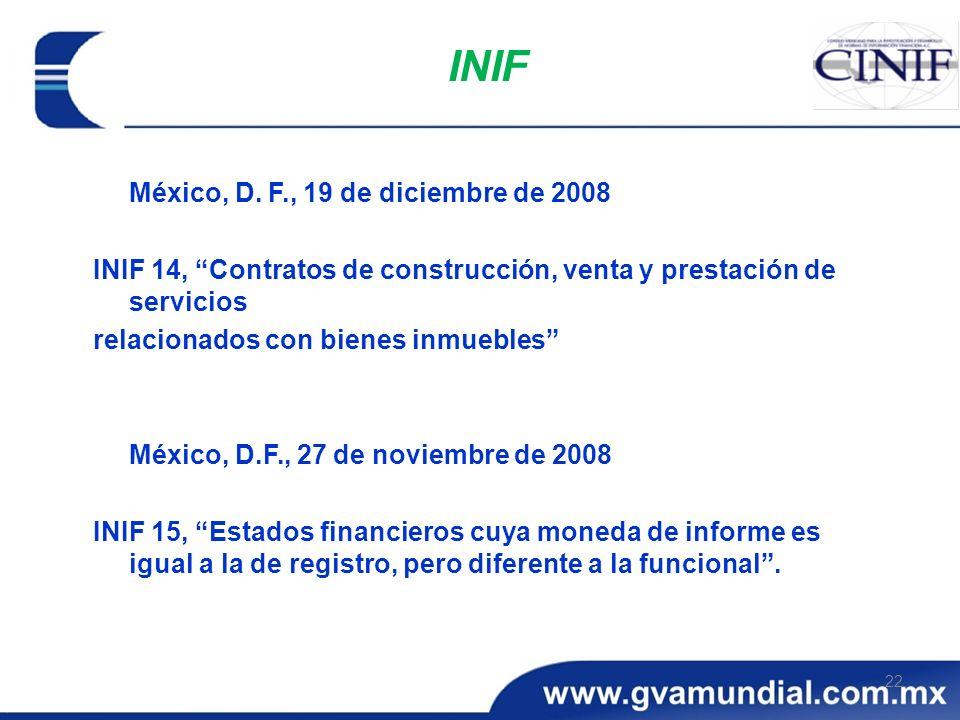 22 INIF México, D. F., 19 de diciembre de 2008 INIF 14, Contratos de construcción, venta y prestación de servicios relacionados con bienes inmuebles M