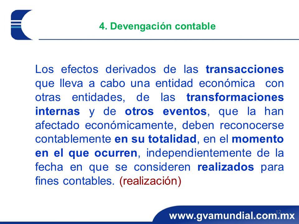 12 4. Devengación contable Los efectos derivados de las transacciones que lleva a cabo una entidad económica con otras entidades, de las transformacio