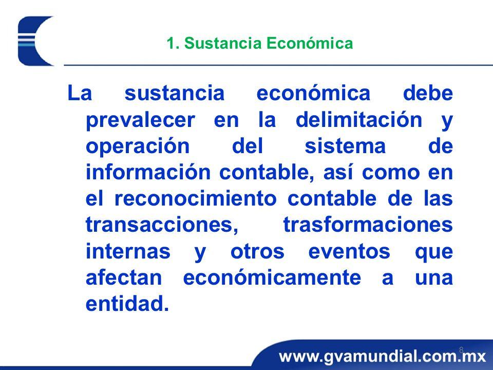 8 1. Sustancia Económica La sustancia económica debe prevalecer en la delimitación y operación del sistema de información contable, así como en el rec