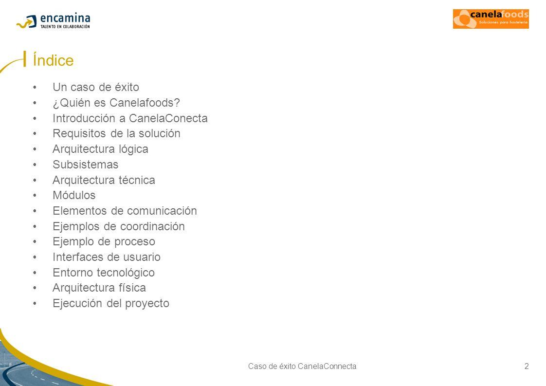Caso de éxito CanelaConnecta3 Un caso d e éxito: CanelaFoods Axapta Web corporativo eCommerce Call Center Agentes comerciales Canelafoods es una compañía del grupo SCH, dedicada a la distribución especializada y con una gran vocación de servicio, multicanal y nacional.
