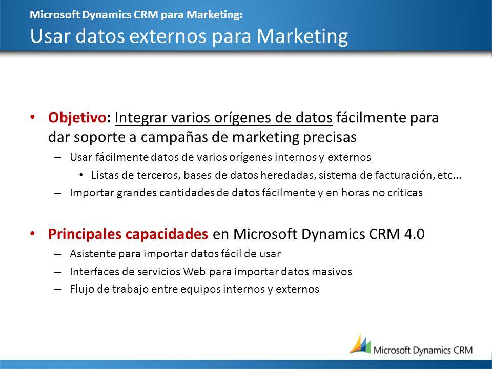 Microsoft Dynamics CRM para Marketing: Usar datos externos para Marketing Objetivo: Integrar varios orígenes de datos fácilmente para dar soporte a ca