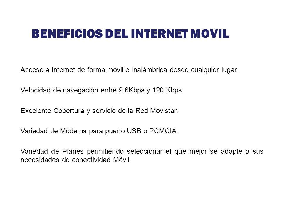 BENEFICIOS DEL INTERNET MOVIL Acceso a Internet de forma móvil e Inalámbrica desde cualquier lugar. Velocidad de navegación entre 9.6Kbps y 120 Kbps.