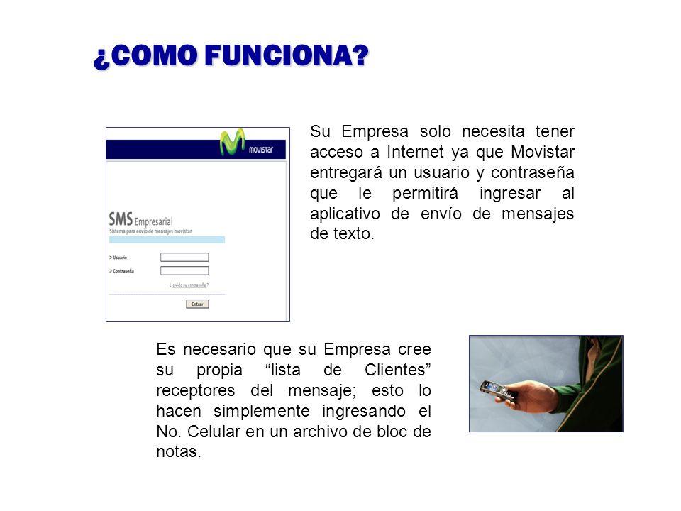 Su Empresa solo necesita tener acceso a Internet ya que Movistar entregará un usuario y contraseña que le permitirá ingresar al aplicativo de envío de