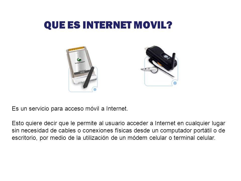 QUE ES INTERNET MOVIL? Es un servicio para acceso móvil a Internet. Esto quiere decir que le permite al usuario acceder a Internet en cualquier lugar