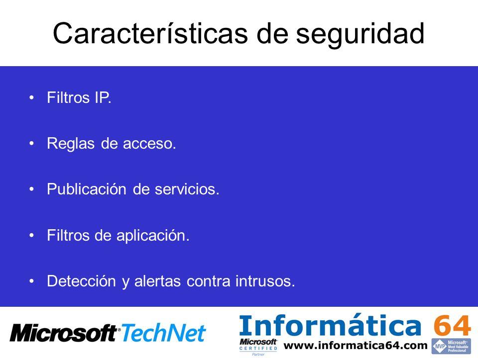Características de seguridad Filtros IP. Reglas de acceso. Publicación de servicios. Filtros de aplicación. Detección y alertas contra intrusos.