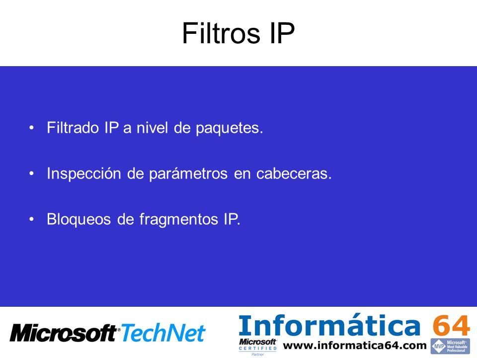 Filtros IP Filtrado IP a nivel de paquetes. Inspección de parámetros en cabeceras. Bloqueos de fragmentos IP.