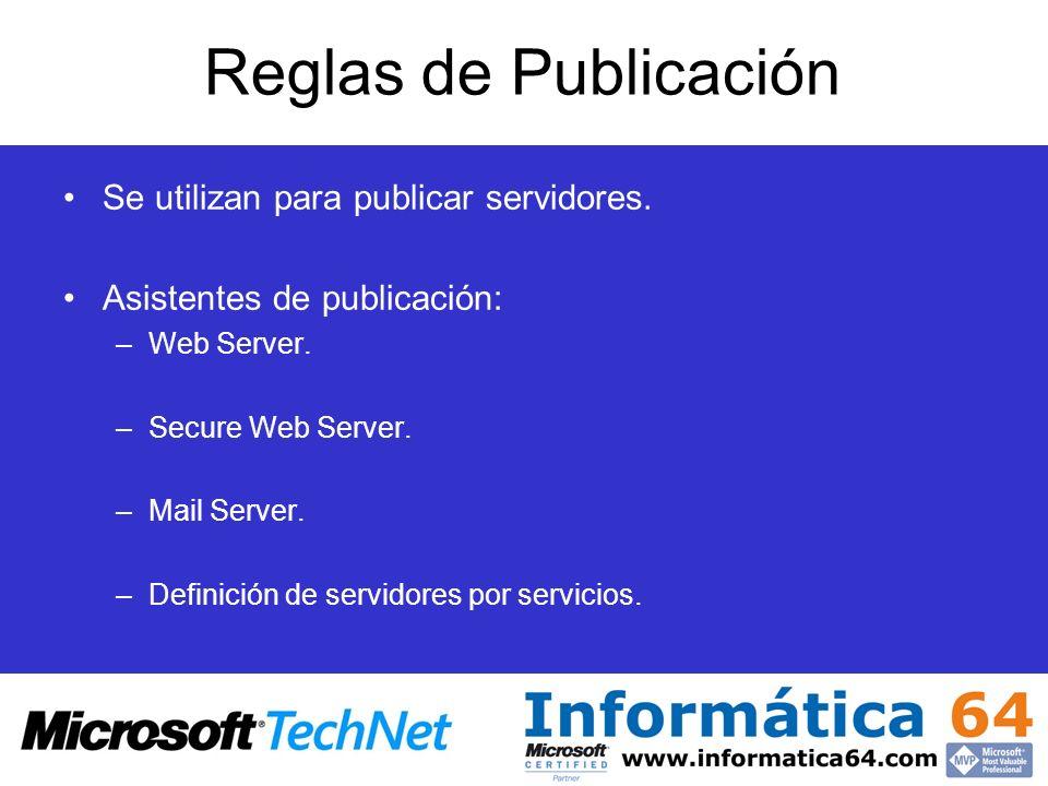 Reglas de Publicación Se utilizan para publicar servidores. Asistentes de publicación: –Web Server. –Secure Web Server. –Mail Server. –Definición de s