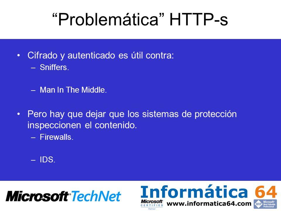 Problemática HTTP-s Cifrado y autenticado es útil contra: –Sniffers. –Man In The Middle. Pero hay que dejar que los sistemas de protección inspeccione
