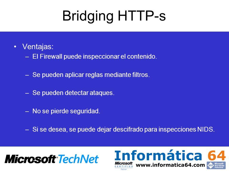 Bridging HTTP-s Ventajas: –El Firewall puede inspeccionar el contenido. –Se pueden aplicar reglas mediante filtros. –Se pueden detectar ataques. –No s