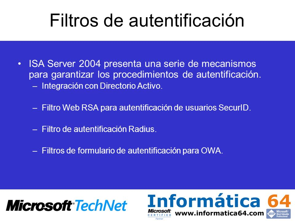 Filtros de autentificación ISA Server 2004 presenta una serie de mecanismos para garantizar los procedimientos de autentificación. –Integración con Di