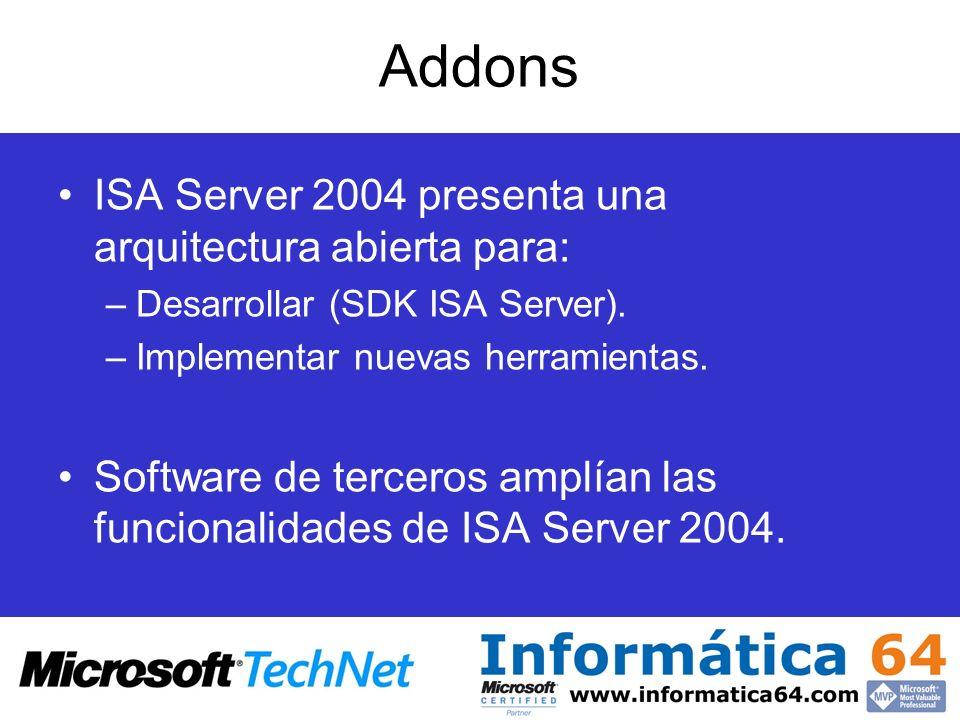 Addons ISA Server 2004 presenta una arquitectura abierta para: –Desarrollar (SDK ISA Server). –Implementar nuevas herramientas. Software de terceros a