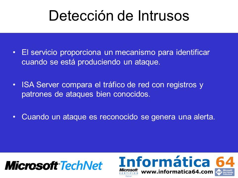 Detección de Intrusos El servicio proporciona un mecanismo para identificar cuando se está produciendo un ataque. ISA Server compara el tráfico de red