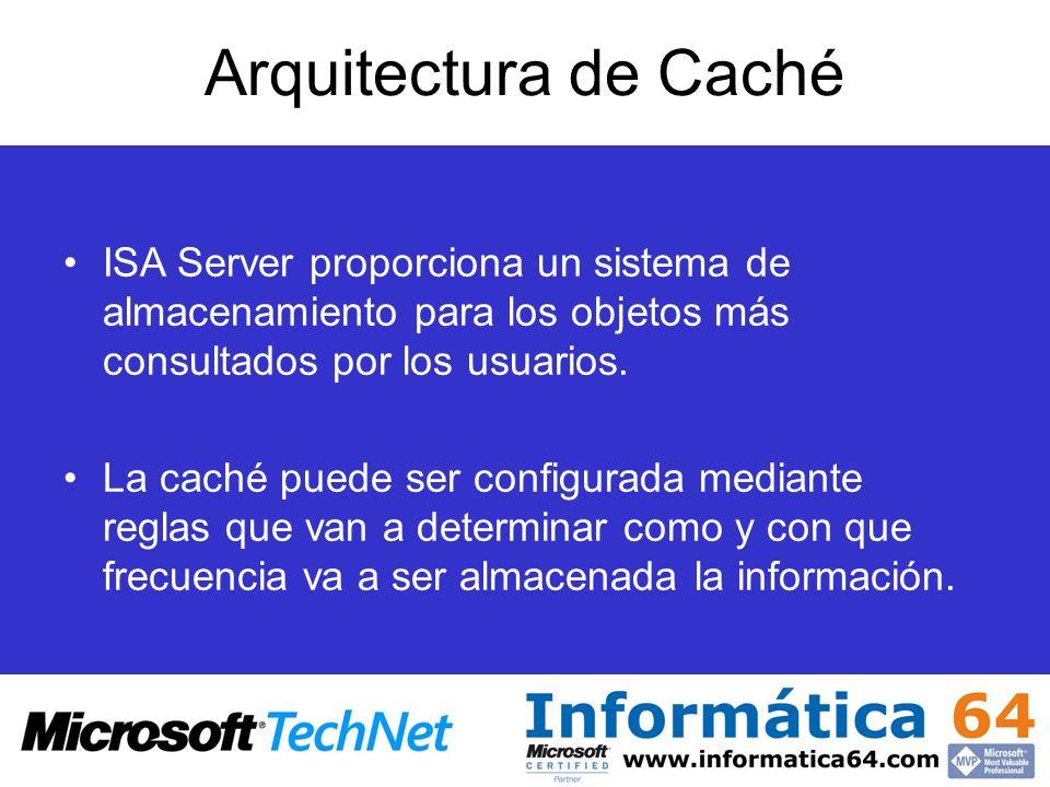 Arquitectura de Caché ISA Server proporciona un sistema de almacenamiento para los objetos más consultados por los usuarios. La caché puede ser config