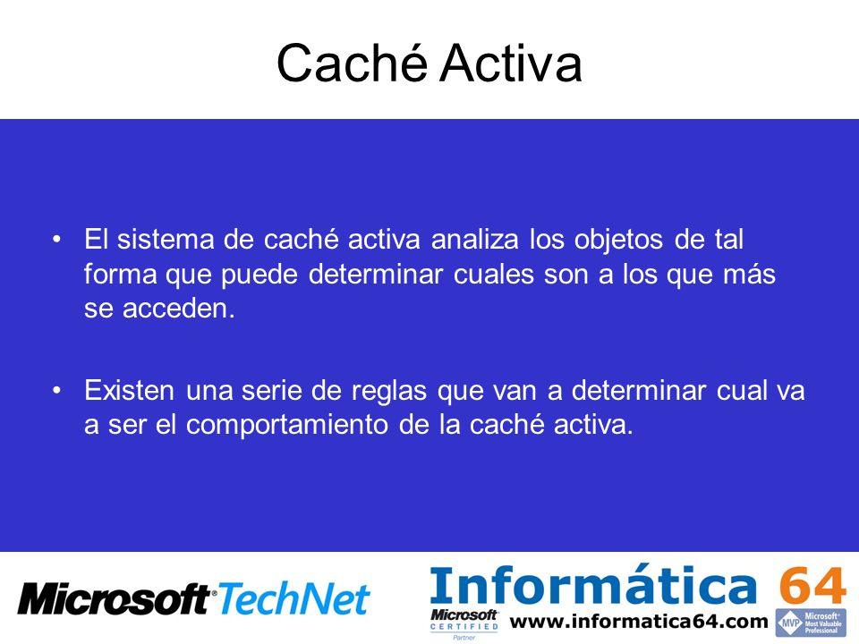 Caché Activa El sistema de caché activa analiza los objetos de tal forma que puede determinar cuales son a los que más se acceden. Existen una serie d