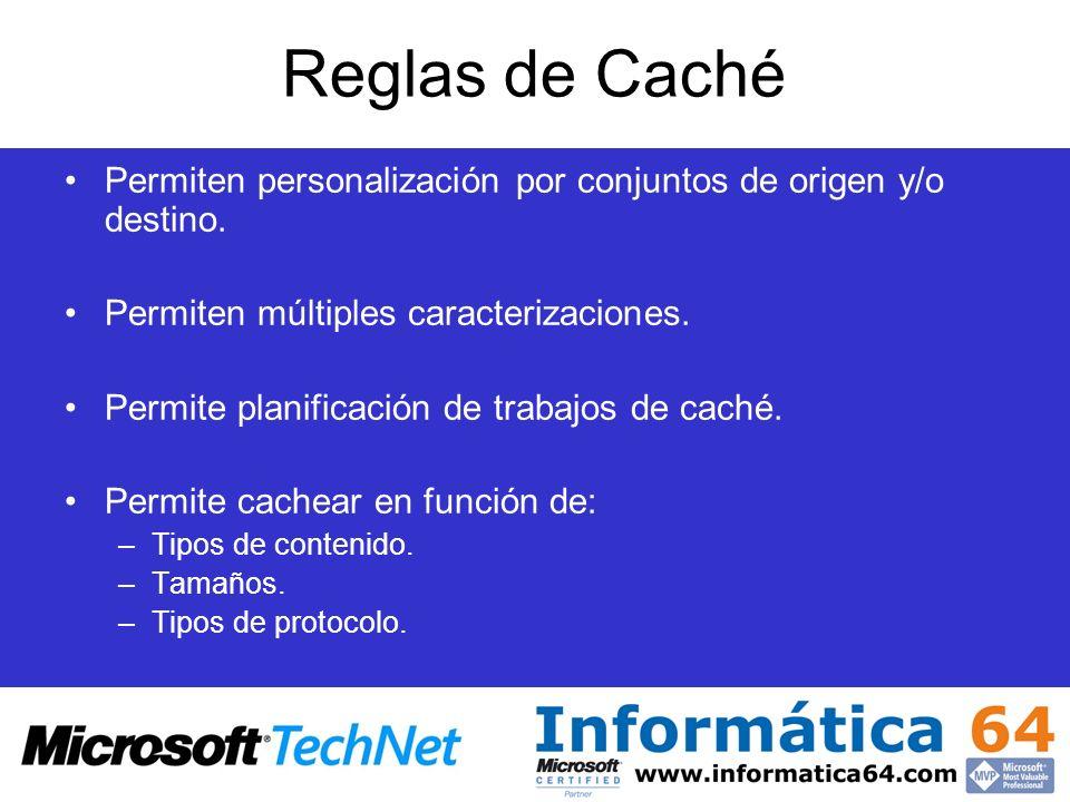 Reglas de Caché Permiten personalización por conjuntos de origen y/o destino. Permiten múltiples caracterizaciones. Permite planificación de trabajos