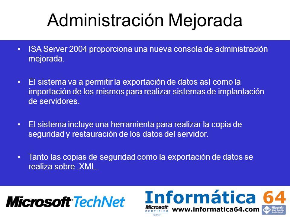 Administración Mejorada ISA Server 2004 proporciona una nueva consola de administración mejorada. El sistema va a permitir la exportación de datos así