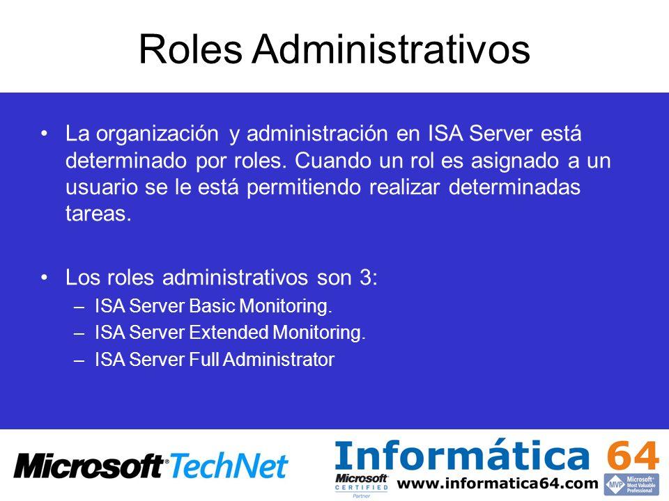 Roles Administrativos La organización y administración en ISA Server está determinado por roles. Cuando un rol es asignado a un usuario se le está per