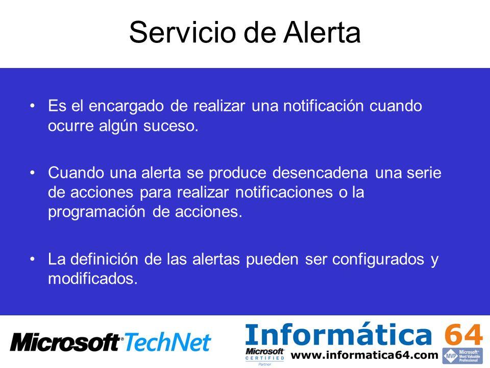 Servicio de Alerta Es el encargado de realizar una notificación cuando ocurre algún suceso. Cuando una alerta se produce desencadena una serie de acci