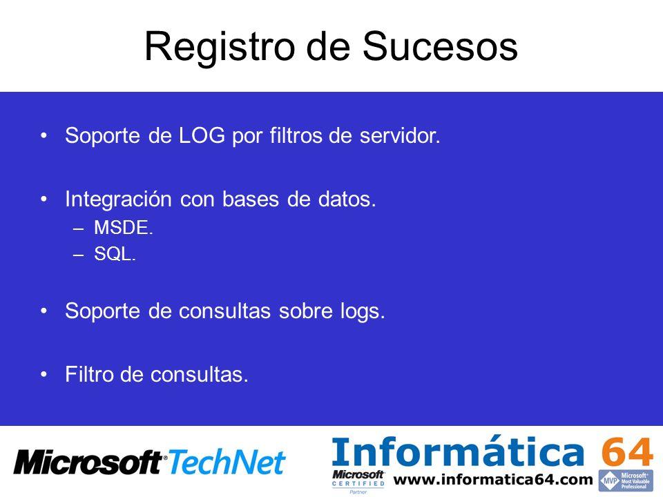 Registro de Sucesos Soporte de LOG por filtros de servidor. Integración con bases de datos. –MSDE. –SQL. Soporte de consultas sobre logs. Filtro de co