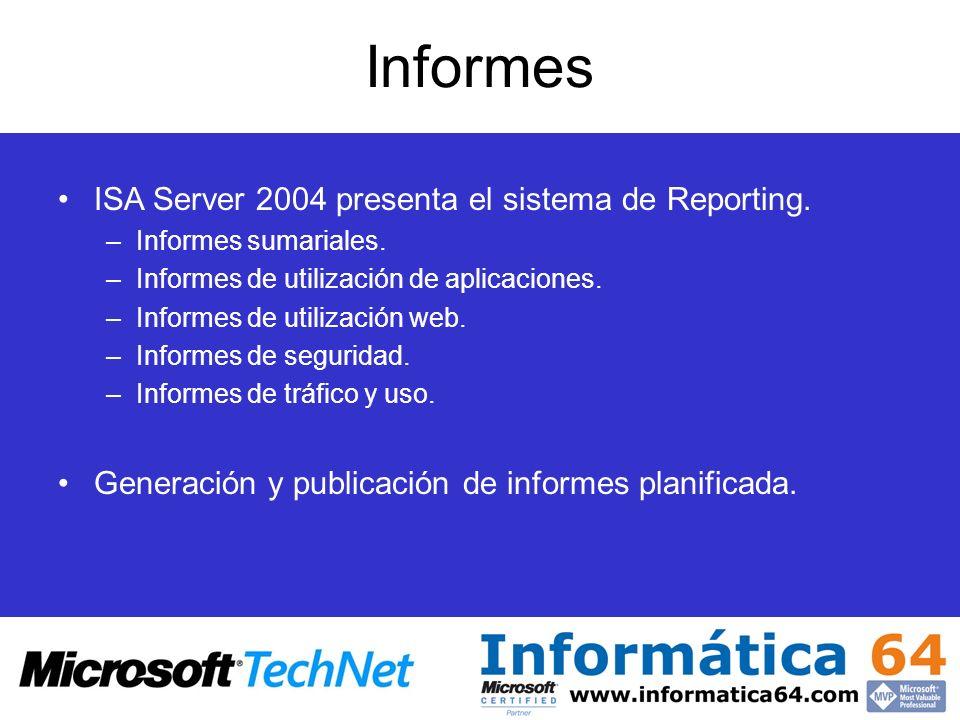 Informes ISA Server 2004 presenta el sistema de Reporting. –Informes sumariales. –Informes de utilización de aplicaciones. –Informes de utilización we