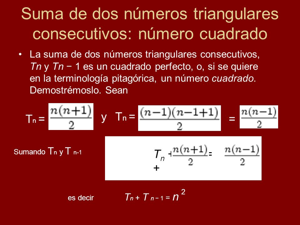 Suma de dos números triangulares consecutivos: número cuadrado La suma de dos números triangulares consecutivos, Tn y Tn 1 es un cuadrado perfecto, o,