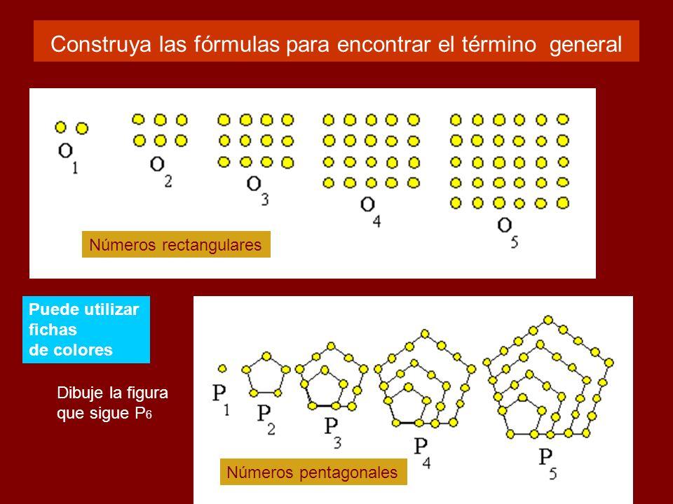 Construya las fórmulas para encontrar el término general Números rectangulares Números pentagonales Dibuje la figura que sigue P 6 Puede utilizar fichas de colores