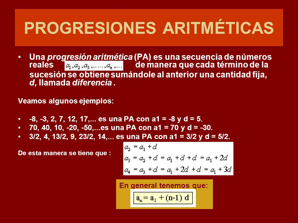 PROGRESIONES ARITMÉTICAS Una progresión aritmética (PA) es una secuencia de números reales de manera que cada término de la sucesión se obtiene sumánd