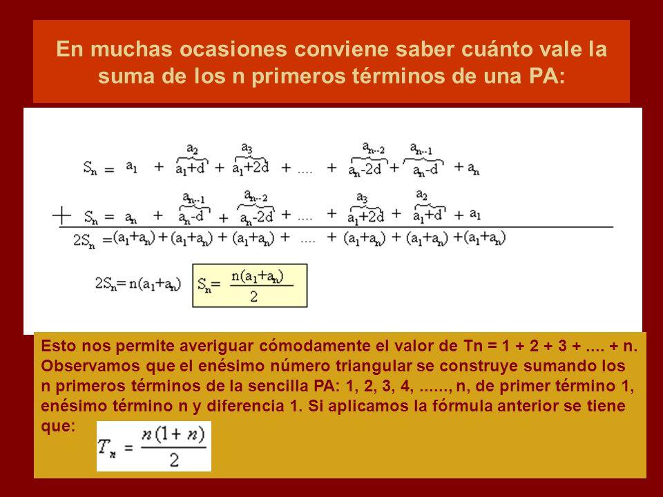 En muchas ocasiones conviene saber cuánto vale la suma de los n primeros términos de una PA: Esto nos permite averiguar cómodamente el valor de Tn = 1 + 2 + 3 +....