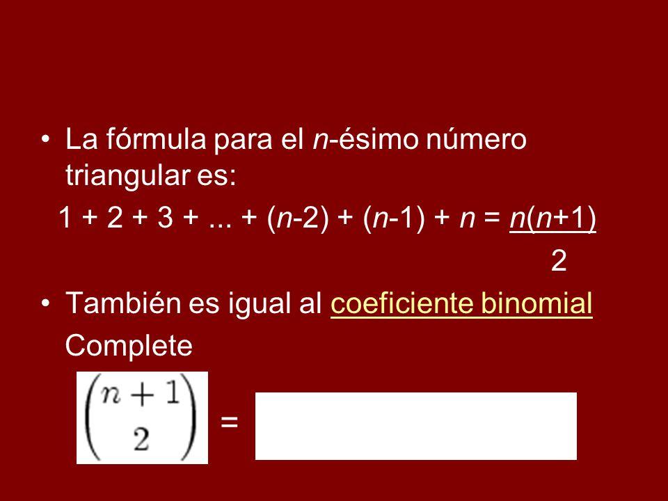 La fórmula para el n-ésimo número triangular es: 1 + 2 + 3 +... + (n-2) + (n-1) + n = n(n+1) 2 También es igual al coeficiente binomialcoeficiente bin