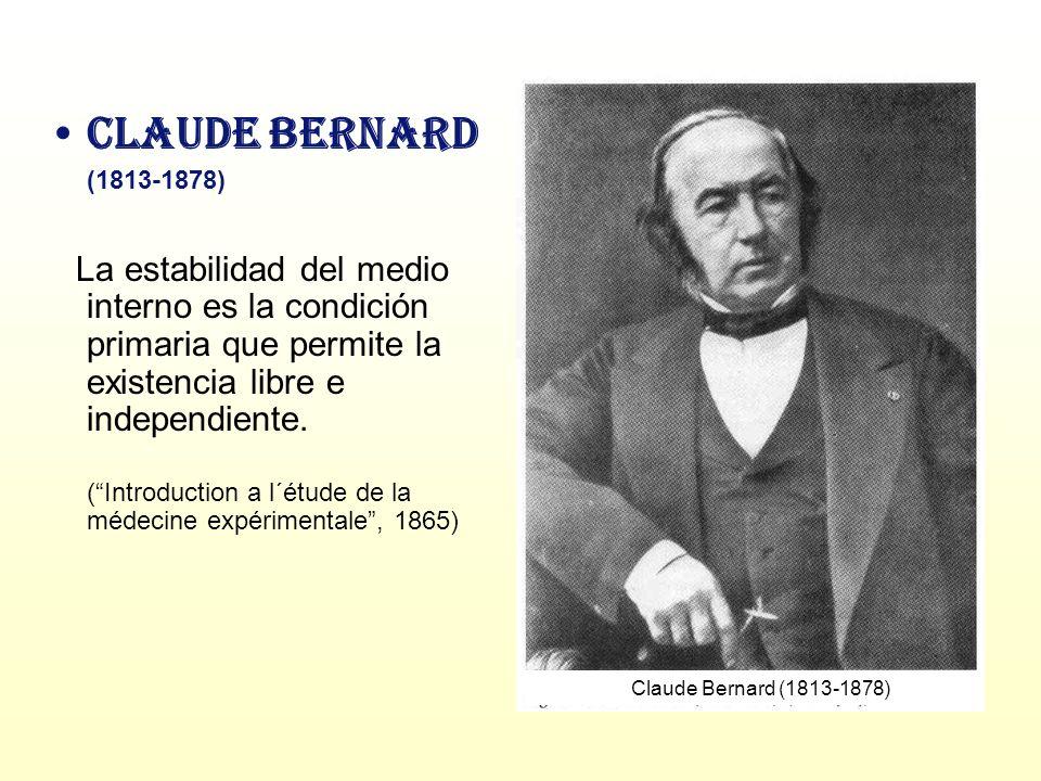 Claude Bernard (1813-1878) La estabilidad del medio interno es la condición primaria que permite la existencia libre e independiente. (Introduction a