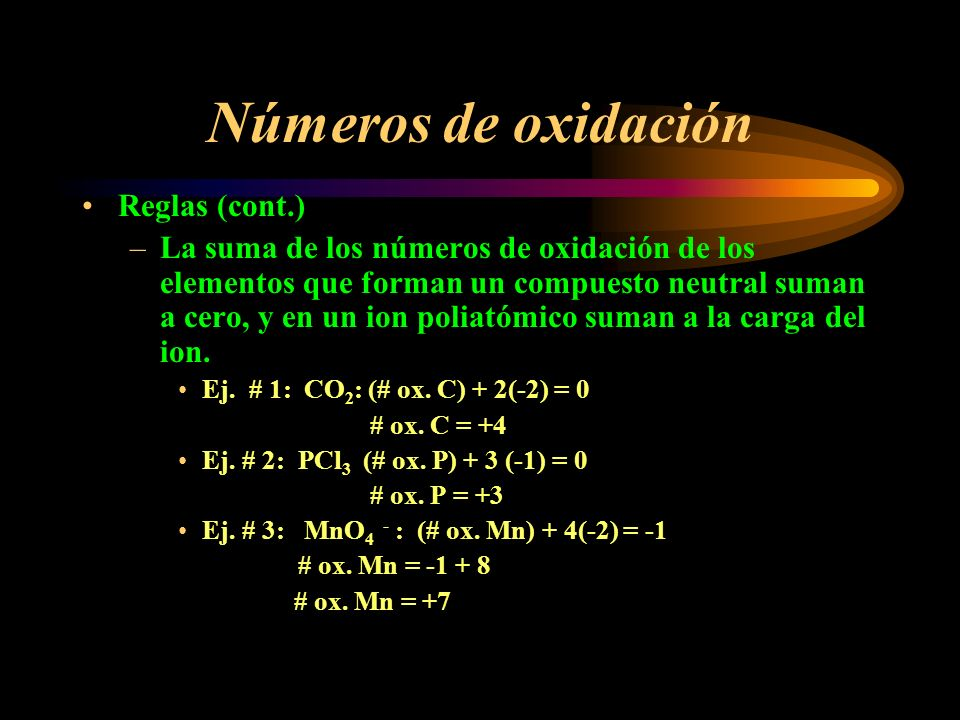 Números de oxidación Reglas (cont.) –H siempre tendrá # ox.= +1, excepto en hidruros, donde será igual a -1( Ej.