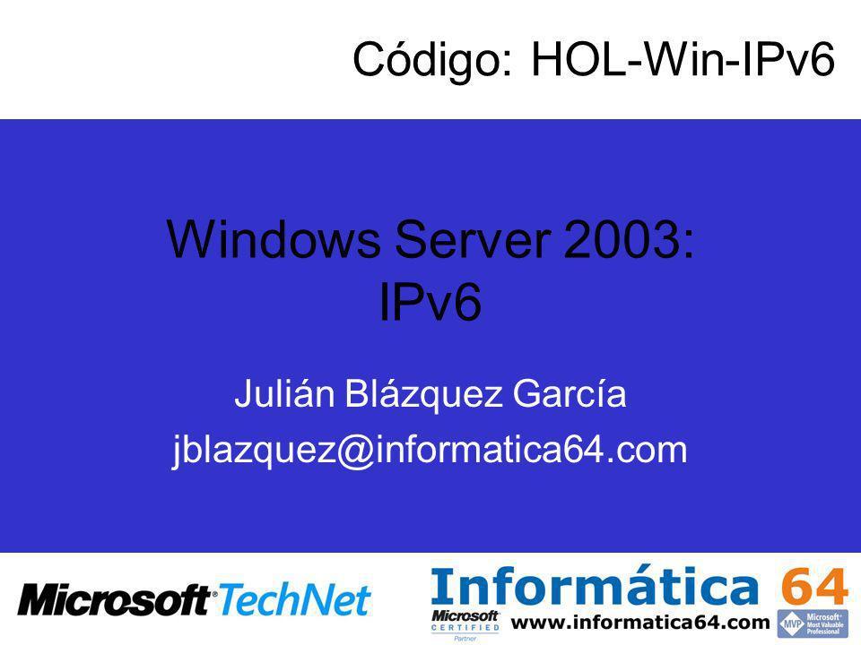 Windows Server 2003: IPv6 Julián Blázquez García jblazquez@informatica64.com Código: HOL-Win-IPv6