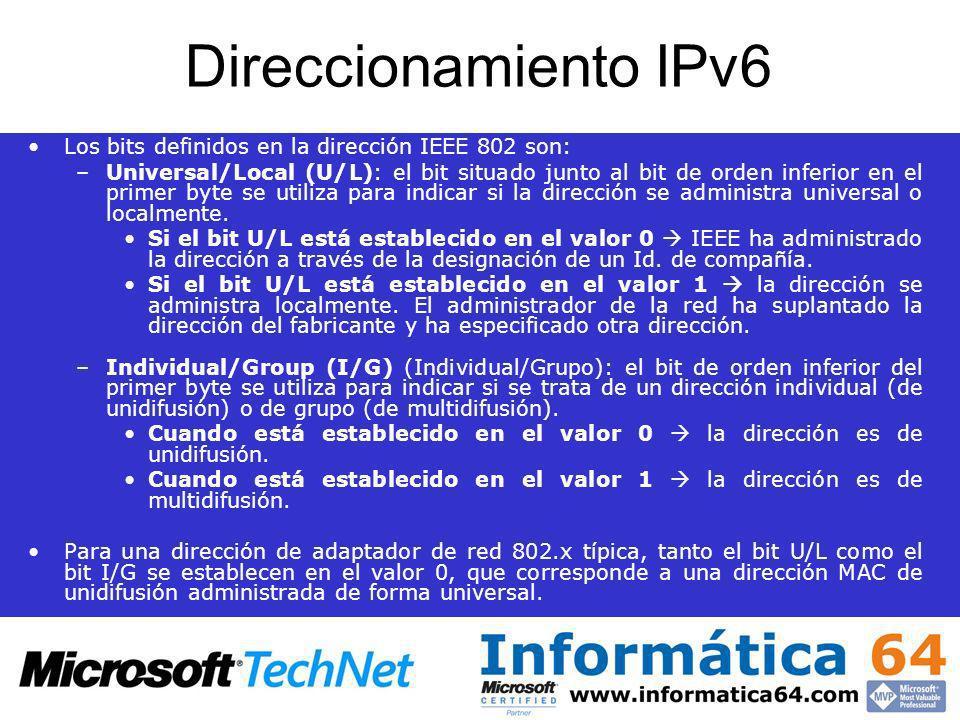 Direccionamiento IPv6 Los bits definidos en la dirección IEEE 802 son: –Universal/Local (U/L): el bit situado junto al bit de orden inferior en el pri