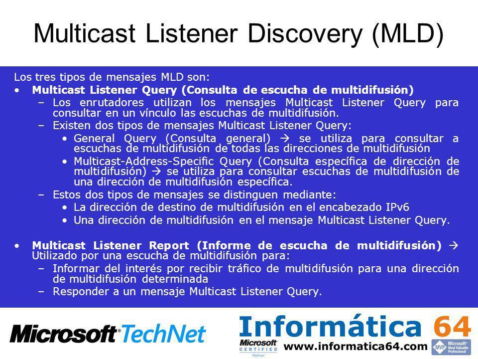 Multicast Listener Discovery (MLD) Los tres tipos de mensajes MLD son: Multicast Listener Query (Consulta de escucha de multidifusión) –Los enrutadore