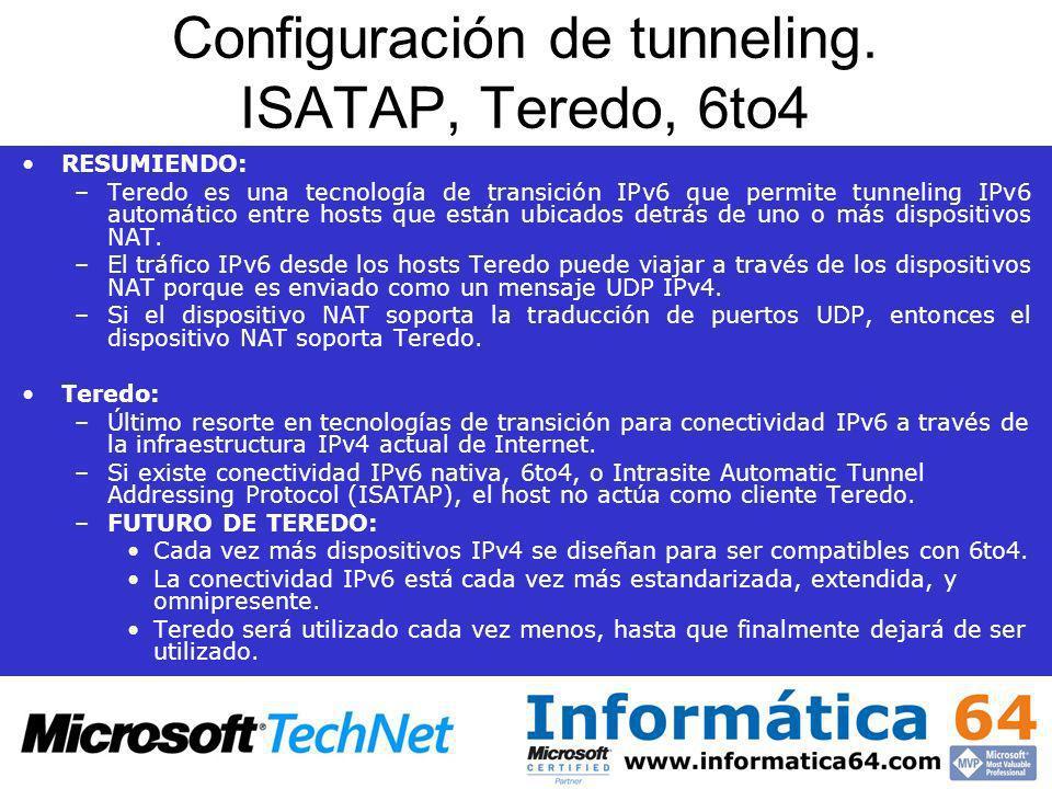 Configuración de tunneling. ISATAP, Teredo, 6to4 RESUMIENDO: –Teredo es una tecnología de transición IPv6 que permite tunneling IPv6 automático entre