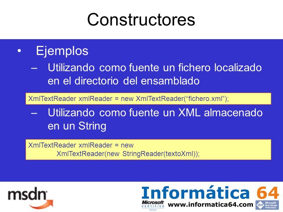 Constructores Ejemplos –Utilizando como fuente un fichero localizado en el directorio del ensamblado –Utilizando como fuente un XML almacenado en un String XmlTextReader xmlReader = new XmlTextReader(fichero.xml); XmlTextReader xmlReader = new XmlTextReader(new StringReader(textoXml));