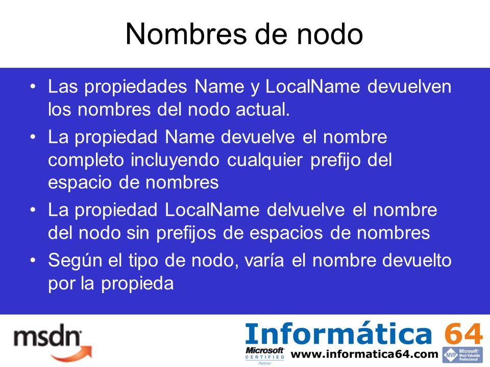 Nombres de nodo Las propiedades Name y LocalName devuelven los nombres del nodo actual.
