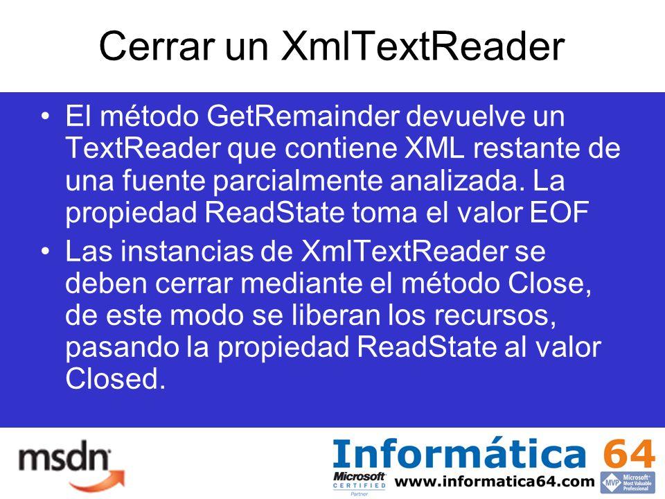 Cerrar un XmlTextReader El método GetRemainder devuelve un TextReader que contiene XML restante de una fuente parcialmente analizada.