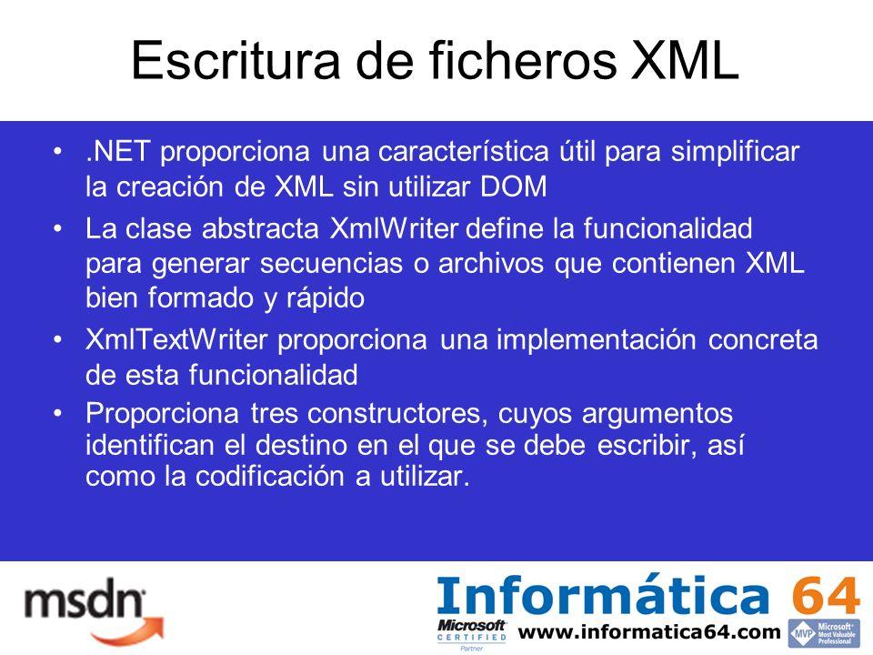 Escritura de ficheros XML.NET proporciona una característica útil para simplificar la creación de XML sin utilizar DOM La clase abstracta XmlWriter define la funcionalidad para generar secuencias o archivos que contienen XML bien formado y rápido XmlTextWriter proporciona una implementación concreta de esta funcionalidad Proporciona tres constructores, cuyos argumentos identifican el destino en el que se debe escribir, así como la codificación a utilizar.