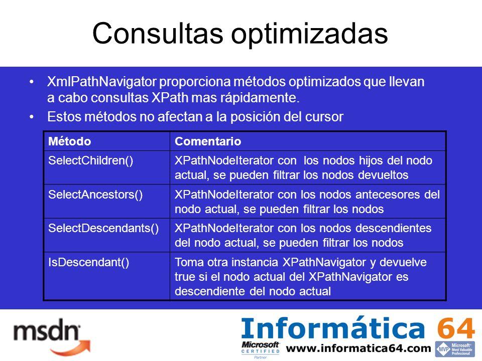Consultas optimizadas XmlPathNavigator proporciona métodos optimizados que llevan a cabo consultas XPath mas rápidamente.