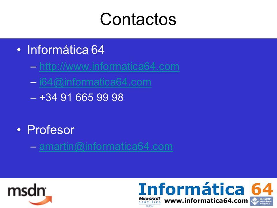 Contactos Informática 64 –http://www.informatica64.comhttp://www.informatica64.com –i64@informatica64.comi64@informatica64.com –+34 91 665 99 98 Profesor –amartin@informatica64.comamartin@informatica64.com